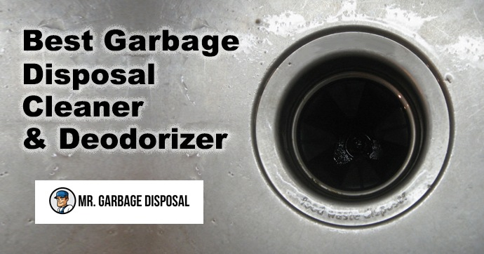 Best Garbage Disposal Cleaner & Deorderizer